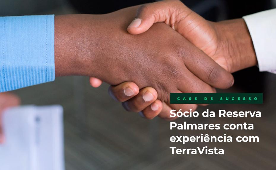 Sócio da Reserva Palmares conta experiência com Terravista