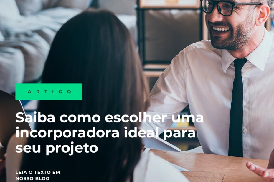 Saiba como escolher uma incorporadora ideal para seu projeto