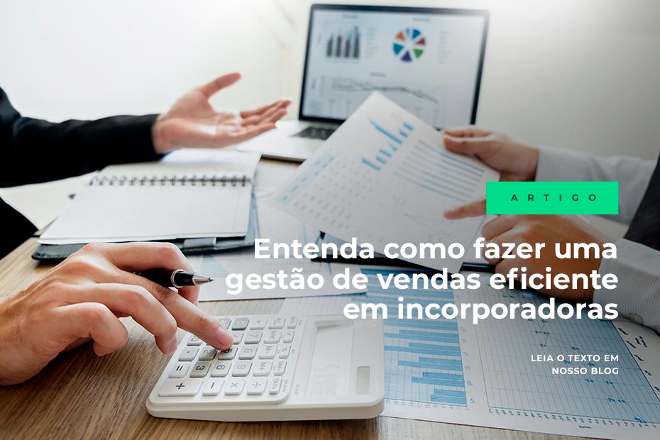 Entenda como fazer uma gestão de vendas eficiente em incorporadoras