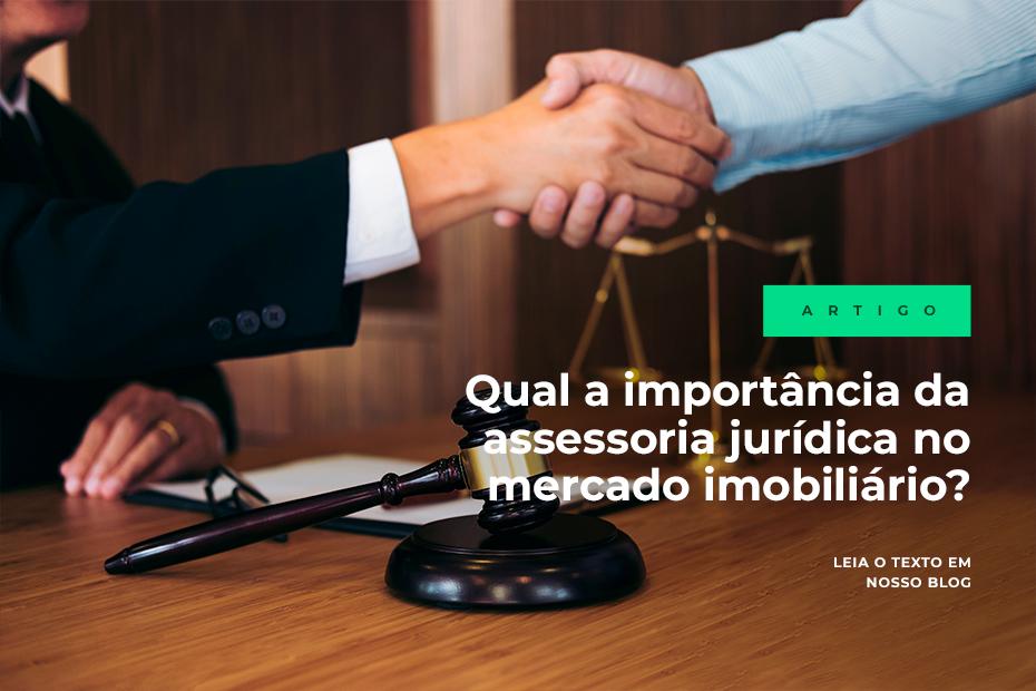 Qual a importância da assessoria jurídica no mercado imobiliário?